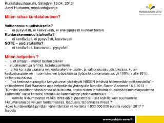 Kuntatalousfoorumi, Siilinjärvi 19.04. 2013 Jussi Huttunen, maakuntajohtaja