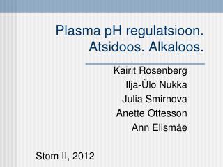Plasma pH regulatsioon. Atsidoos. Alkaloos.