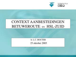CONTEXT AANBESTEDINGEN BETUWEROUTE EN   HSL-ZUID