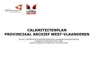 CALAMITEITENPLAN PROVINCIAAL ARCHIEF WEST-VLAANDEREN