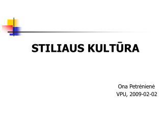 S TILIAUS KULT Ū RA Ona Petrėnienė VPU, 2009-0 2 - 02