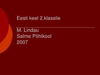 Eesti keel 2.klassile M. Lindau  Salme P�hikool  2007