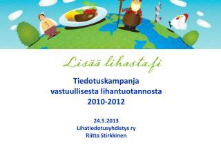 Tiedotuskampanja  vastuullisesta lihantuotannosta 2010-2012 24.5.2013
