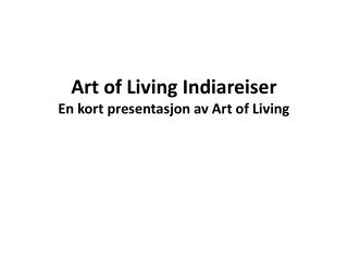 Art of Living Indiareiser En kort presentasjon av Art of Living