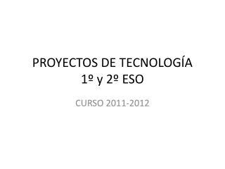 PROYECTOS DE TECNOLOGÍA     1º y 2º ESO