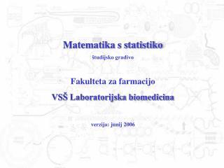 Matematika s statistiko študijsko gradivo Fakulteta za farmacijo VSŠ Laboratorijska biomedicina