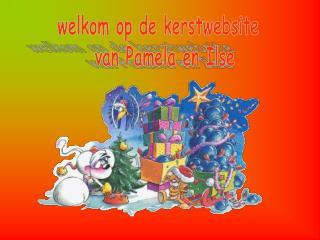 welkom op de kerstwebsite     van Pamela en Ilse