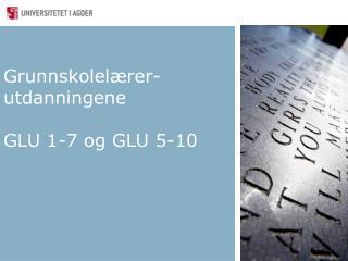 Grunnskolelærer-utdanningene GLU 1-7 og GLU 5-10