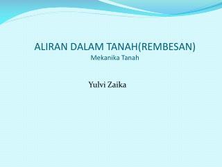 ALIRAN DALAM  TANAH (REMBESAN)  Mekanika  Tanah