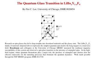 The Quantum Glass Transition in LiHo x Y 1-x F 4 Ka Yee C. Lee, University of Chicago, DMR 0820054