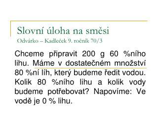 Slovní úloha na směsi Odvárko – Kadleček 9. ročník 70/3