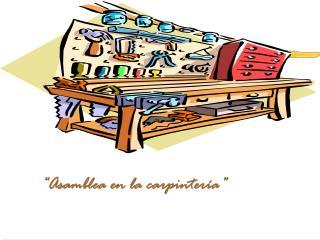 """""""Asamblea en la carpintería"""""""