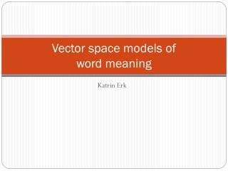 Vector space models of  word meaning