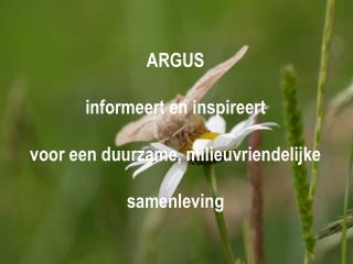 ARGUS informeert en inspireert voor een duurzame, milieuvriendelijke samenleving