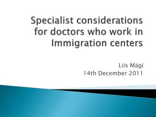 Specialist considerations for doctors who work in Immigration  cente r s