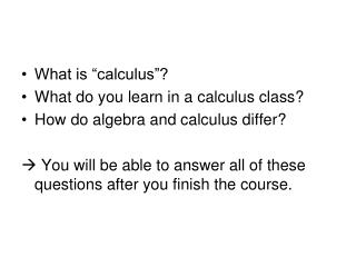 What is �calculus�? What do you learn in a calculus class? How do algebra and calculus differ?