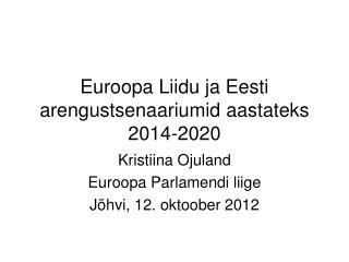 Euroopa Liidu ja Eesti arengustsenaariumid aastateks 2014-2020