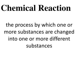 the process by which one or more substances are changed into one or more different substances