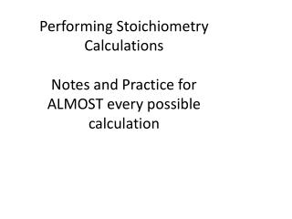 Performing  Stoichiometry  Calculations Notes and Practice for ALMOST every possible calculation