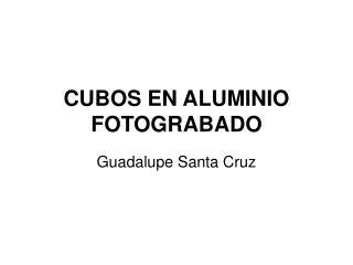 CUBOS EN ALUMINIO FOTOGRABADO