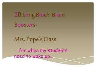 2 0  L o ng B lo ck  B ra in B oo st er s-    Mrs. Pope's Class