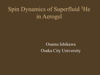 Spin Dynamics of Superfluid  3 He in Aerogel