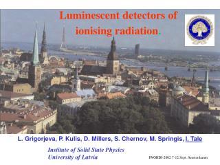Luminescent detectors of ionising radiation .