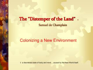 "The ""Distemper of the Land""   † Samuel de Champlain"