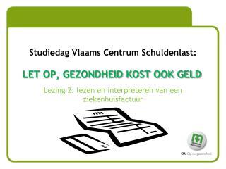 Studiedag Vlaams Centrum Schuldenlast: LET OP, GEZONDHEID KOST OOK GELD
