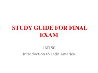 STUDY GUIDE FOR FINAL EXAM