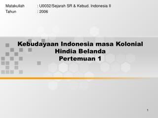 Kebudayaan Indonesia masa Kolonial Hindia Belanda Pertemuan 1