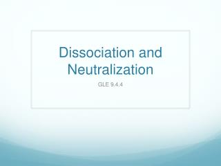 Dissociation and Neutralization