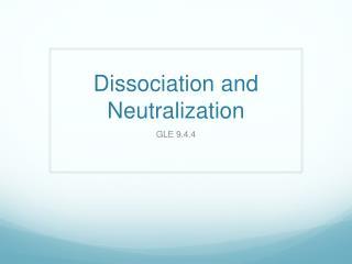 Dissociation and Neutralization