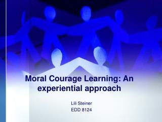 Moral Courage Learning: An experiential approach