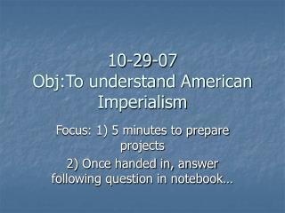 10-29-07 Obj:To understand American Imperialism