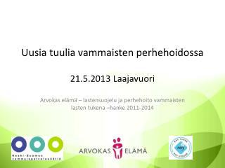 Uusia tuulia vammaisten perhehoidossa 21.5.2013 Laajavuori