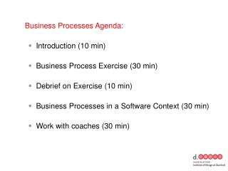 Business Processes Agenda: Introduction (10 min) Business Process Exercise (30 min)