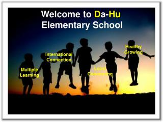 Welcome to  D a- Hu  Elementary School