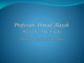 Professor Ahmad  Alaysh Msc  (UK) MRCP (UK) consultant physician/hematologist