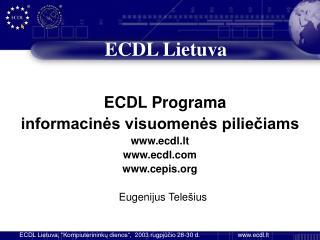 ECDL Programa  informacinės visuomenės piliečiams www . ecdl.lt ecdl  cepis