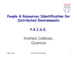People & Resources Identification for  Distributed Environments P.R.I.D.E.