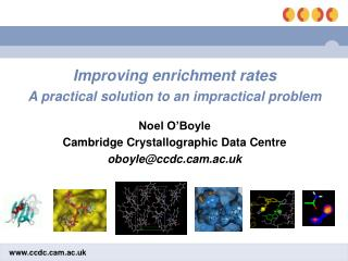 Improving enrichment rates A practical solution to an impractical problem Noel O'Boyle