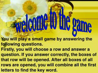 You will play a small game by answering the following questions.