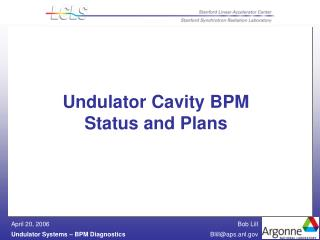 Undulator Cavity BPM  Status and Plans