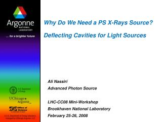 Why Do We Need a PS X-Rays Source? Deflecting Cavities for Light Sources