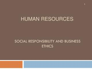 SOCIAL RESPONSIBILITY AND BUSINESS ETHICS