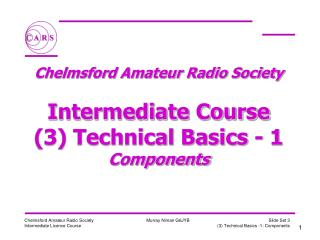 Chelmsford Amateur Radio Society  Intermediate Course (3) Technical Basics - 1 Components
