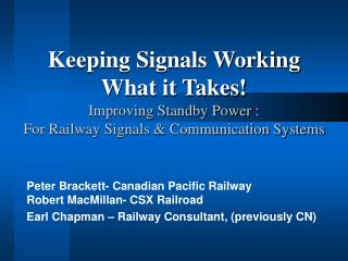 Peter Brackett- Canadian Pacific Railway Robert MacMillan- CSX Railroad