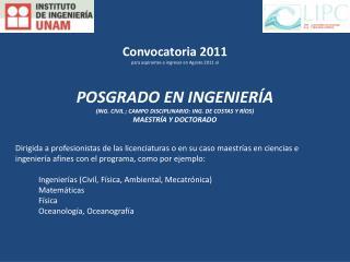 Convocatoria 2011 para aspirantes a ingresar en Agosto 2011 al POSGRADO EN INGENIERÍA