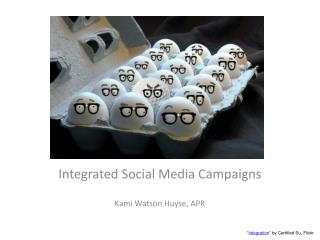 Integrated Social Media Campaigns Kami Watson Huyse, APR